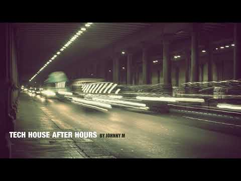 Tech House After Hours | 2018 Mixed By Johnny M