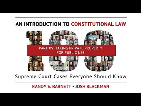 Part XV: Taking Private Property for Public Use |  An Introduction to Constitutional Law