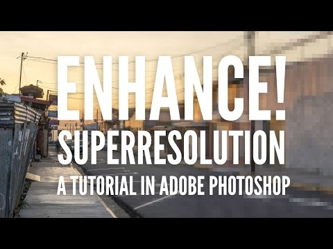 Enhance! Superresolution Tutorial in Adobe Photoshop