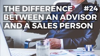 Show #24: The difference between an advisor and a salesperson