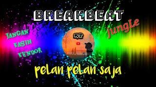 Download PELAN PELAN SAJA   KOTAK   BREAKBEAT FULL BASS   SAMPE BAWAH
