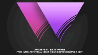 Avicii feat. Katy Perry - Fade Into Last Friday Night (Henrik Grundén Remix) HQ + DOWNLOAD
