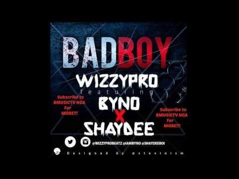 WizzyPro - Bad Boy Ft Byno x Shaydee (OFFICIAL AUDIO 2015)