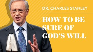 How to Be Sure of God's Will - Dr. Charles Stanley