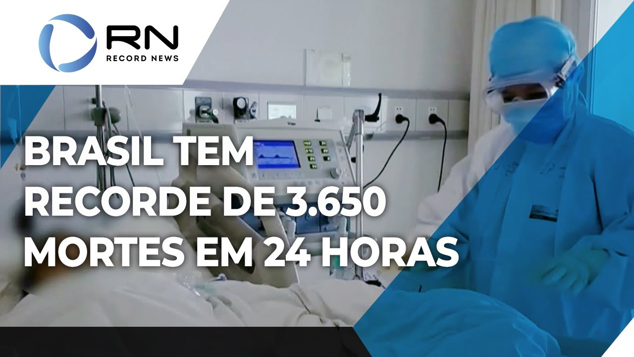 Brasil registra 3.650 mortes por coronavírus em 24 horas e bate novo recorde