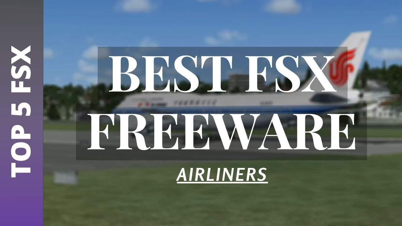 TOP 5 BEST FSX FREEWARE AIRCRAFT 2019 - MUST HAVE FREEWARE