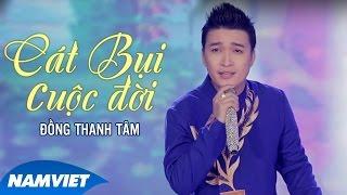 Cát Bụi Cuộc Đời - Đồng Thanh Tâm [MV OFFICIAL]