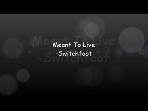 Meant To Live  -Switchfoot Lyrics!