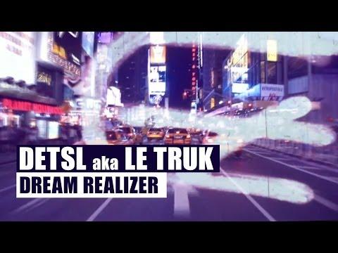 Detsl aka Le Truk - Dream Realizer (Official video)