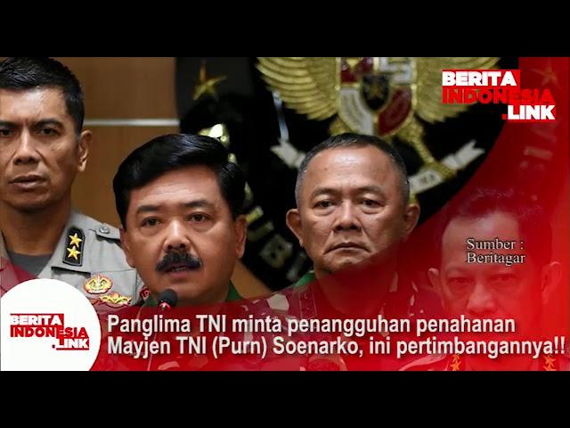 Panglima TNI minta penangguhan penahanan Mayjen TNI (Purn) Soenarko, ini pertimbangannya!!