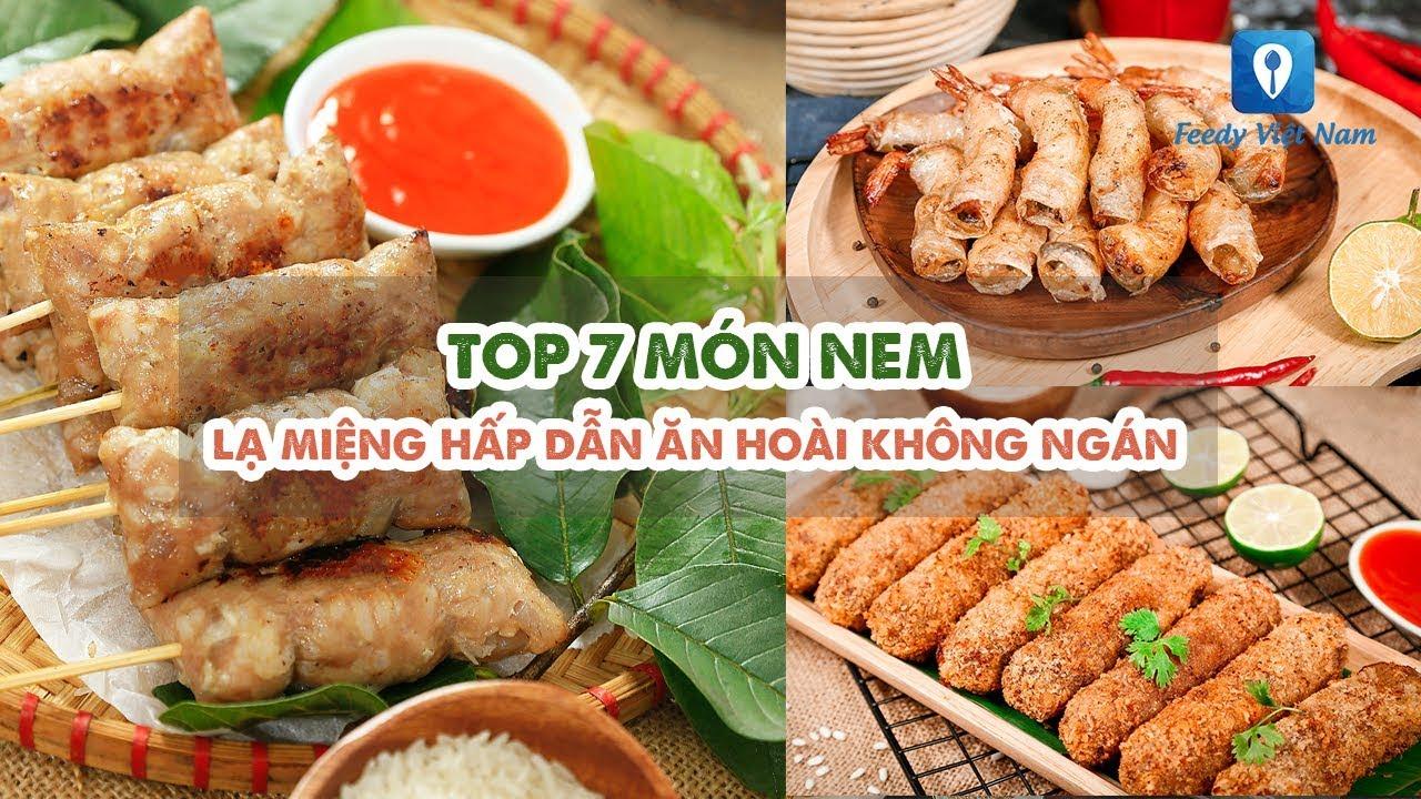 TOP 7 MÓN NEM lạ miệng hấp dẫn ăn hoài không ngán | Feedy VN