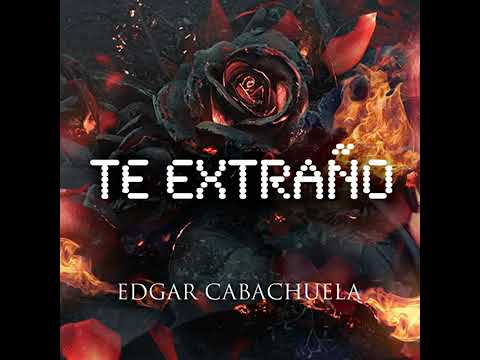 Edgar Cabachuela - Te Extraño