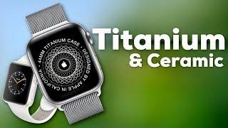 Titanium Apple Watch & Ceramic Edition are coming