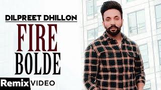 Fire Bolde (Remix) | Dilpreet Dhillon | Inder Kaur | Desi Crew | Latest Punjabi Songs 2019