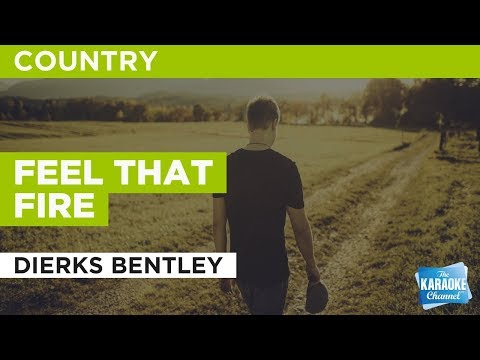 """Feel That Fire in the Style of """"Dierks Bentley"""" with lyrics (no lead vocal)"""