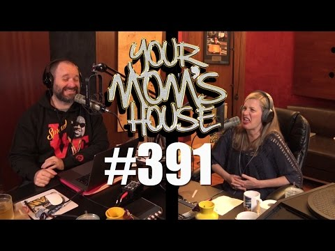 Your Mom's House Podcast - Ep. 391