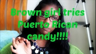 Brown girl tries Puerto Rican candy!