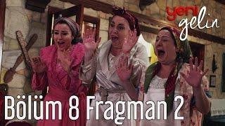 Yeni Gelin 8. Bölüm 2. Fragman