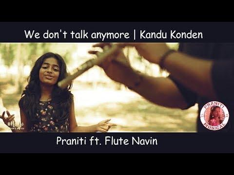 Praniti Feat. Flute Navin | We Don't Talk Anymore | Kandukondein Kandukondein | Mashup