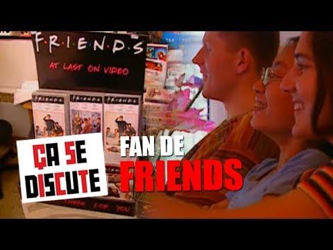 Friends : les fans #1 de France ! - Ça se discute