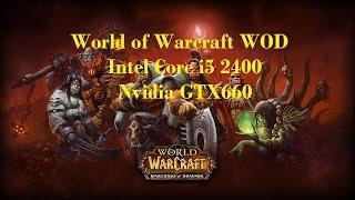 World of Warcraft WOD / Core i5 2400 / GTX660 in HD