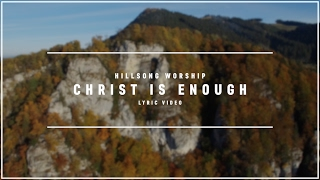 HILLSONG WORSHIP - Christ Is Enough (Lyric Video)