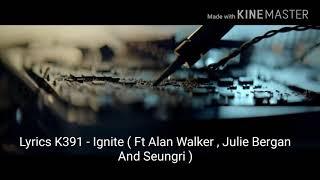 Download Lagu K391 - Ignite ( Ft Alan Walker Julie Bergan And Seungri) Versi Lyrics Mp3
