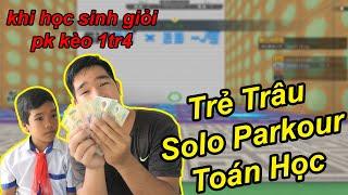 Trẻ Trâu Lấy Tiền Đóng Học Gạ Solo Parkour Map Toán Học Kèo 1Tr4 | TQ97