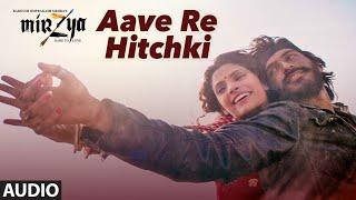 AAVE RE HITCHKI Full Audio Song | MIRZYA | Shankar Ehsaan Loy|Rakeysh Omprakash Mehra | Gulzar