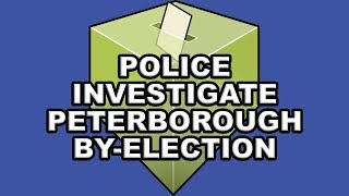 Police investigate Peterborough by-election!