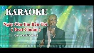 [ Karaoke ] Ngày Còn Em Bên Tôi [ Beat Chuẩn ] - Duy Thanh ft  Randy By Thành Được