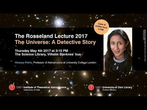 Rosseland lecture 2017: The Universe - a detective story | Hiranya Peiris