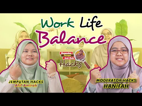 9 |  Macam mana nak praktis Work Life Balance? Jom HACKS!