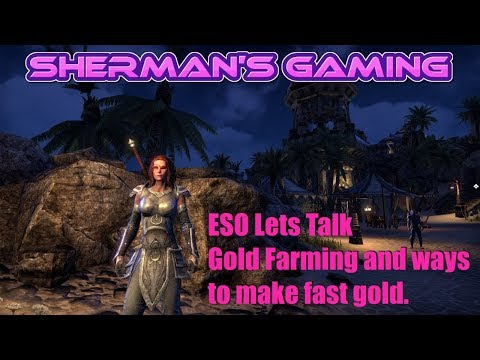 ESO Lets Talk Gold Farming and ways to make gold fast.