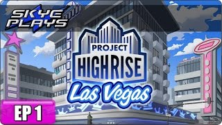 Project Highrise LAS VEGAS Part 1 ►FIRST IMPRESSIONS!◀ Gameplay/Let's Play