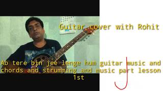 Ab tere bin jee lenge hum guitar music and chords and strumming and music part lesson 1st