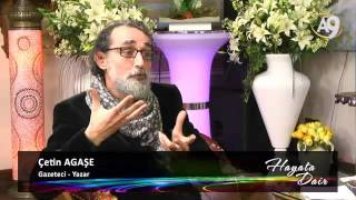 HAYATA DAİR-76 - Gazeteci-Yazar Cetin Agase katılımıyla