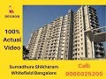 Sumadhura Shikharam Whitefield Bangalore Actual Video | Call: +91 8861110665
