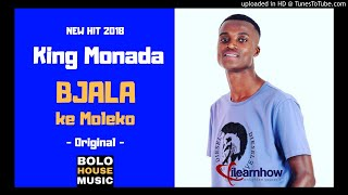 King Monada Bjala Ke Moleko New Hit 2018
