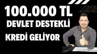 100.000 TL DEVLET DESTEKLİ KREDİ GELİYOR
