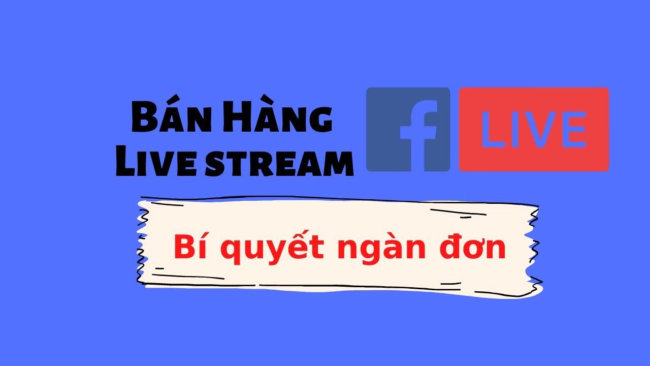 Bạn có muốn Live Stream bán hàng ngàn đơn mỗi ngày | Dũng Facebooker