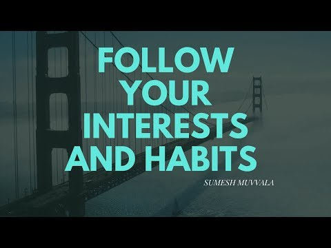 FOLLOW YOUR INTERESTS AND HABITS