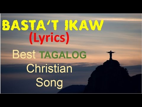 BASTA'T IKAW l Best TAGALOG Christian Song