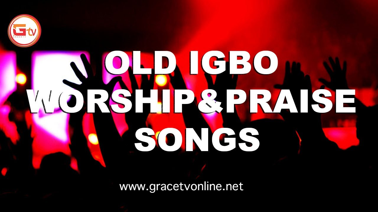 Download OLD  IGBO SONGS -WORSHIP AND PRAISE