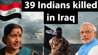 39 Indians Killed in Iraq - Should the government have informed earlier ? - Current affairs 2018
