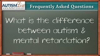 The Difference between Autism & Mental Retardation