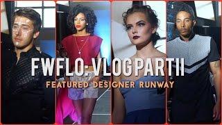 FWFLO Vlog Part2: FEATURE DESIGNER RUNWAY