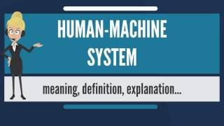 What is HUMAN-MACHINE SYSTEM? What does HUMAN-MACHINE SYSTEM mean? HUMAN-MACHINE SYSTEM meaning