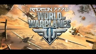RADEON 7770: World of Warplanes (4K YT Quality!)
