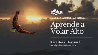Iglesia Sobre La Roca   Devocional Semanal   Aprende a Volar Alto - Pastora Mireya Hawkins